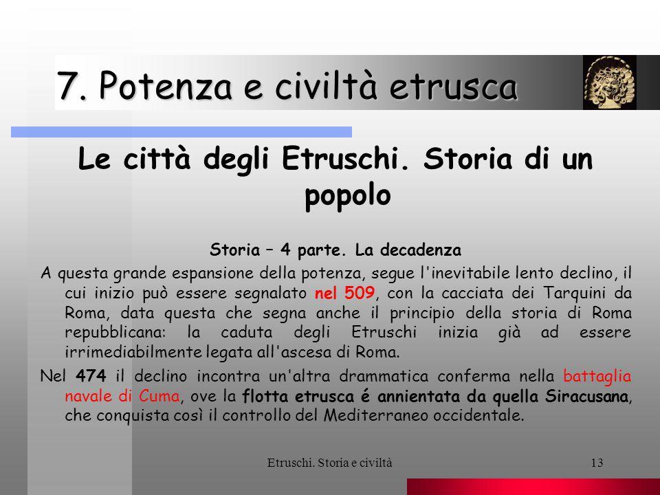 Etruschi. Storia e civiltà13 7. Potenza e civiltà etrusca Le città degli Etruschi. Storia di un popolo Storia – 4 parte. La decadenza A questa grande
