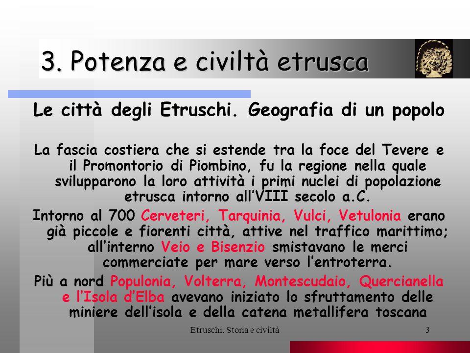 Etruschi. Storia e civiltà3 3. Potenza e civiltà etrusca Le città degli Etruschi. Geografia di un popolo La fascia costiera che si estende tra la foce