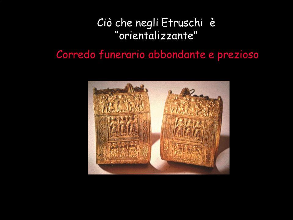 """Maria Giulia Poggi Etruschi. Storia e civiltà32 Ciò che negli Etruschi è """"orientalizzante"""" Corredo funerario abbondante e prezioso"""