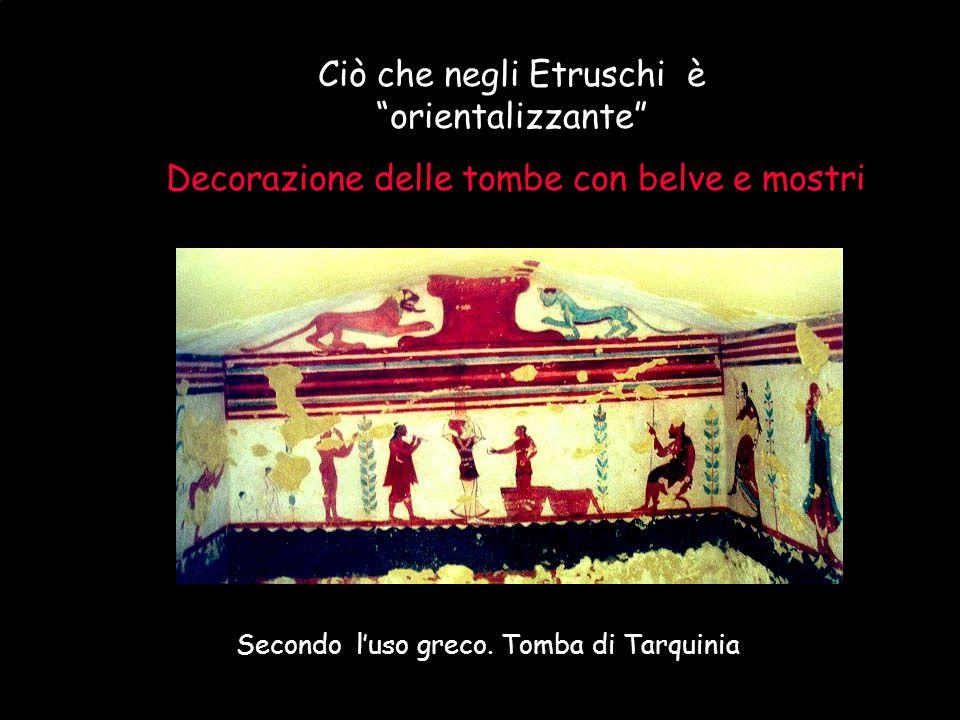 """Maria Giulia Poggi Etruschi. Storia e civiltà33 Ciò che negli Etruschi è """"orientalizzante"""" Decorazione delle tombe con belve e mostri Secondo l'uso gr"""