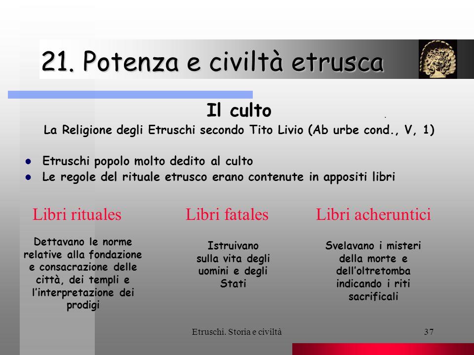 Etruschi. Storia e civiltà37 21. Potenza e civiltà etrusca Il culto La Religione degli Etruschi secondo Tito Livio (Ab urbe cond., V, 1) Etruschi popo