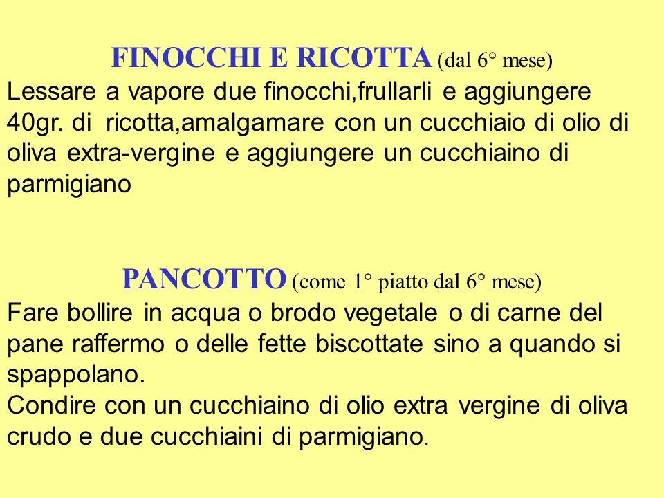 FINOCCHI E RICOTTA (dal 6° mese) Lessare a vapore due finocchi,frullarli e aggiungere 40gr.