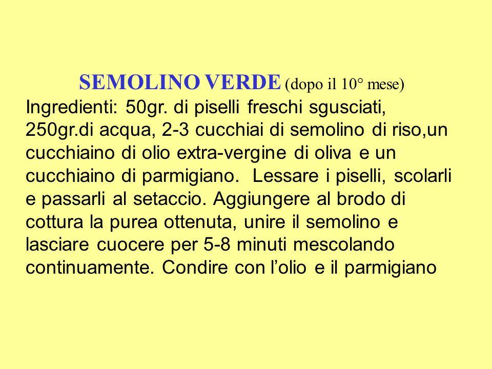 SEMOLINO VERDE (dopo il 10° mese) Ingredienti: 50gr.