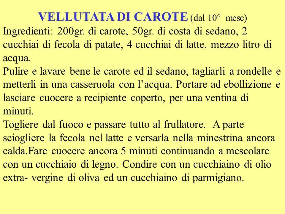 VELLUTATA DI CAROTE (dal 10° mese) Ingredienti: 200gr.