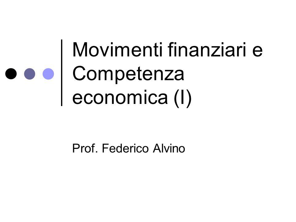 Movimenti finanziari e Competenza economica (I) Prof. Federico Alvino