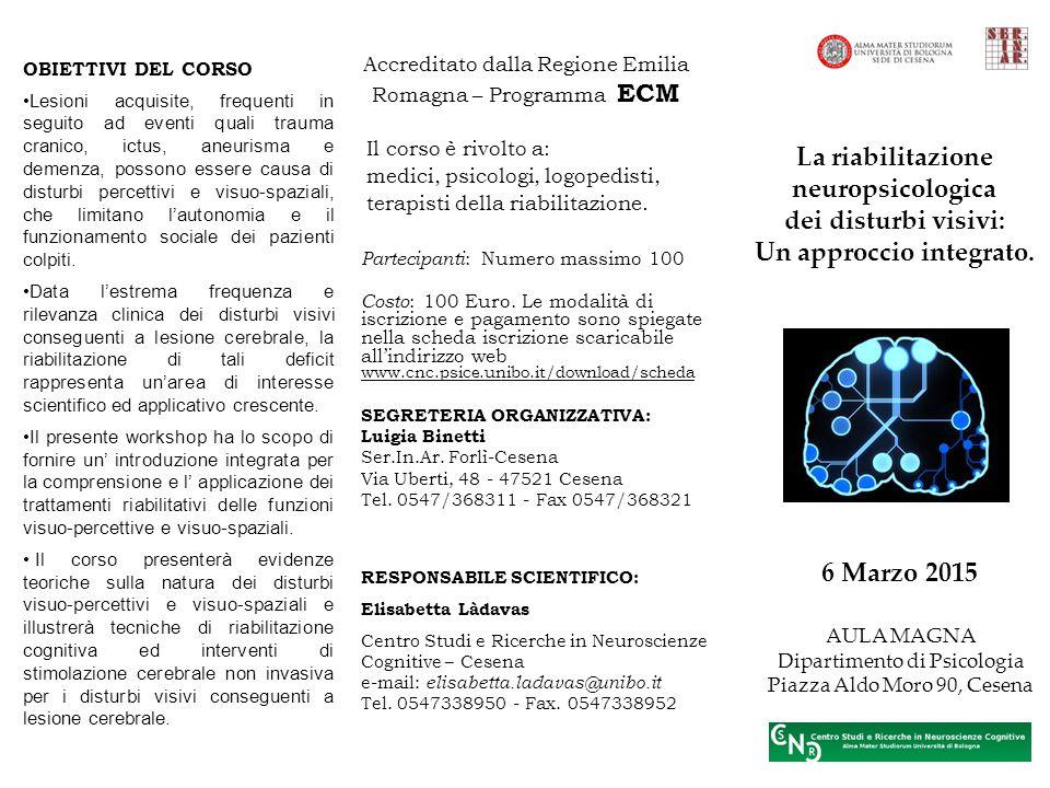 AULA MAGNA Dipartimento di Psicologia Piazza Aldo Moro 90, Cesena 6 Marzo 2015 Il corso è rivolto a: medici, psicologi, logopedisti, terapisti della riabilitazione.