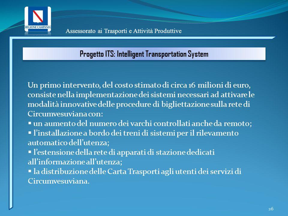 Assessorato ai Trasporti e Attività Produttive 26 Un primo intervento, del costo stimato di circa 16 milioni di euro, consiste nella implementazione d