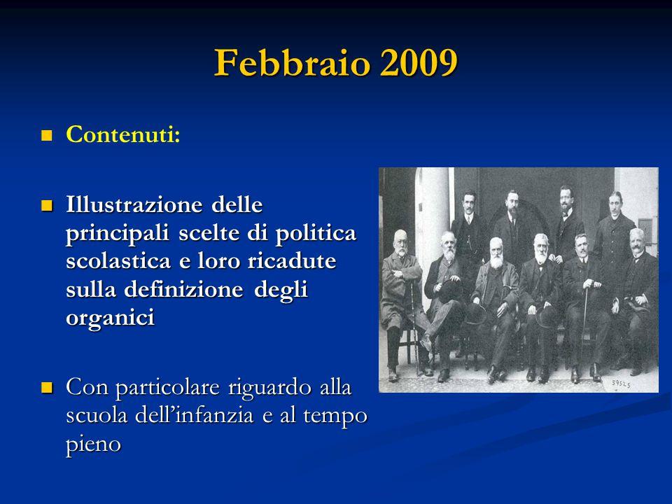 Febbraio 2009 Contenuti: Illustrazione delle principali scelte di politica scolastica e loro ricadute sulla definizione degli organici Illustrazione d