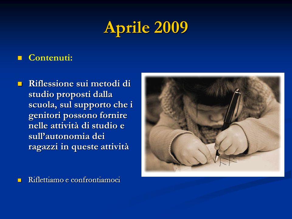 Aprile 2009 Contenuti: Riflessione sui metodi di studio proposti dalla scuola, sul supporto che i genitori possono fornire nelle attività di studio e
