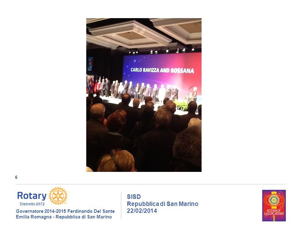 6 SISD Repubblica di San Marino 22/02/2014 Governatore 2014-2015 Ferdinando Del Sante Emilia Romagna - Repubblica di San Marino Distretto 2072