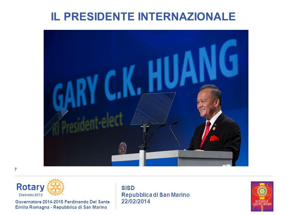 7 SISD Repubblica di San Marino 22/02/2014 Governatore 2014-2015 Ferdinando Del Sante Emilia Romagna - Repubblica di San Marino Distretto 2072 IL PRESIDENTE INTERNAZIONALE