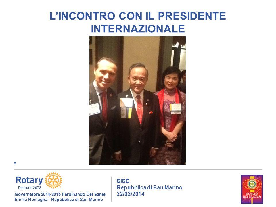 8 SISD Repubblica di San Marino 22/02/2014 Governatore 2014-2015 Ferdinando Del Sante Emilia Romagna - Repubblica di San Marino Distretto 2072 L'INCON