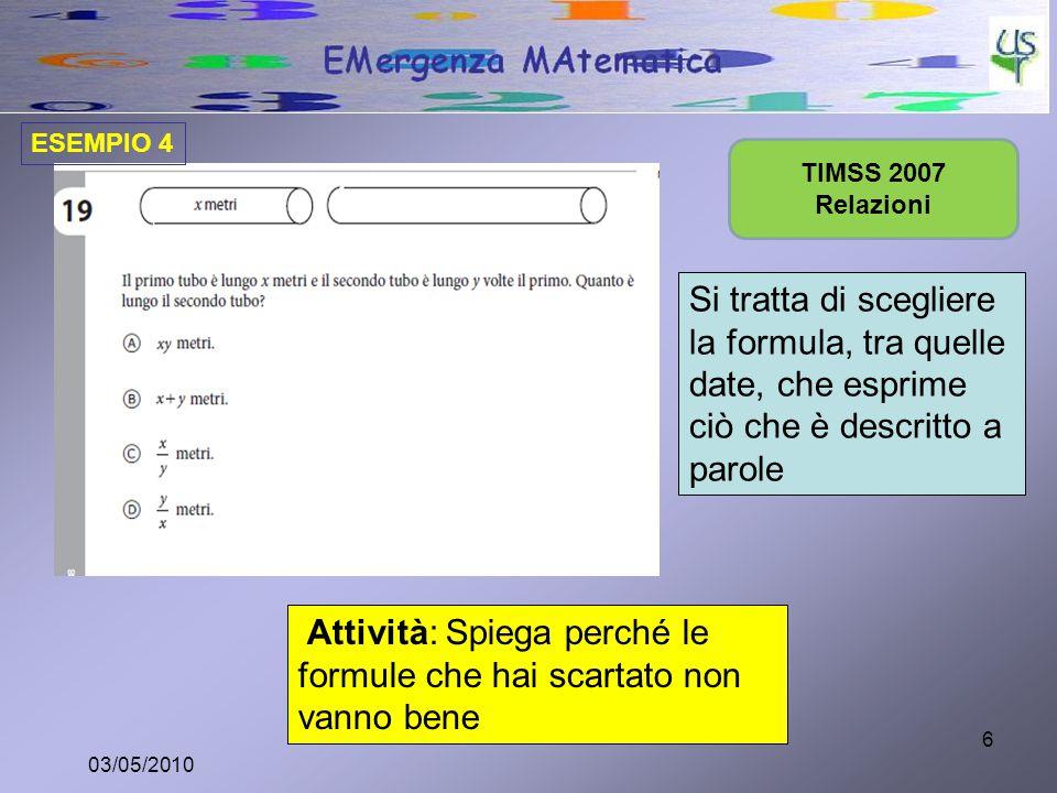 6 TIMSS 2007 Relazioni Si tratta di scegliere la formula, tra quelle date, che esprime ciò che è descritto a parole Attività: Spiega perché le formule