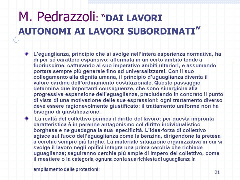 """21 M. Pedrazzoli : """"DAI LAVORI AUTONOMI AI LAVORI SUBORDINATI """" L'eguaglianza, principio che si svolge nell'intera esperienza normativa, ha di per sé"""