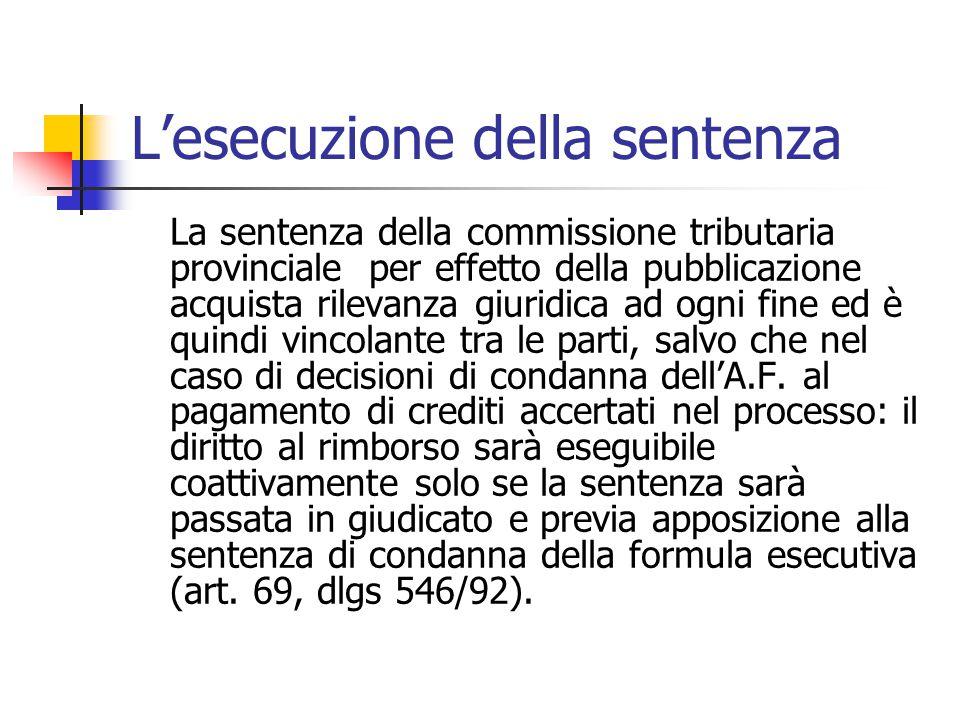 L'esecuzione della sentenza La sentenza della commissione tributaria provinciale per effetto della pubblicazione acquista rilevanza giuridica ad ogni