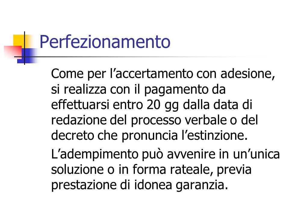 Perfezionamento Come per l'accertamento con adesione, si realizza con il pagamento da effettuarsi entro 20 gg dalla data di redazione del processo ver
