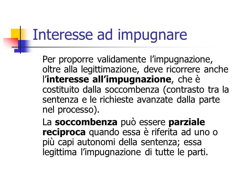 Interesse ad impugnare Per proporre validamente l'impugnazione, oltre alla legittimazione, deve ricorrere anche l'interesse all'impugnazione, che è co
