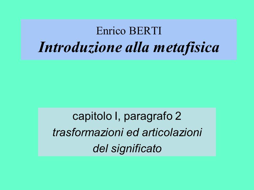 Enrico BERTI Introduzione alla metafisica capitolo I, paragrafo 2 trasformazioni ed articolazioni del significato