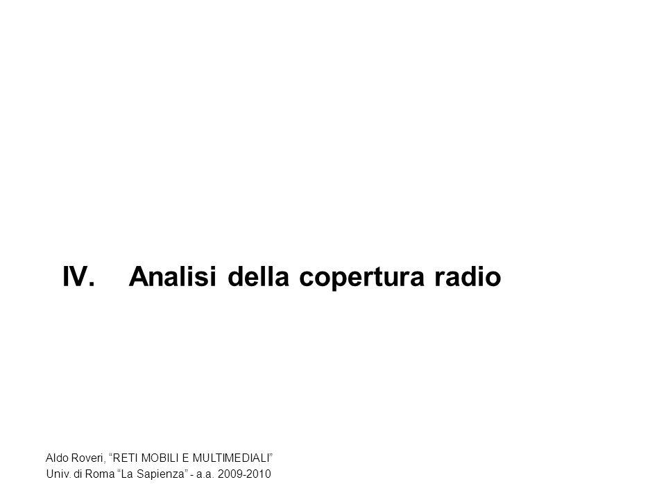 IV.Analisi della copertura radio Aldo Roveri, RETI MOBILI E MULTIMEDIALI Univ.