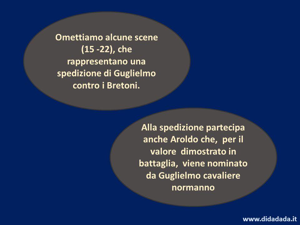 Omettiamo alcune scene (15 -22), che rappresentano una spedizione di Guglielmo contro i Bretoni. Alla spedizione partecipa anche Aroldo che, per il va