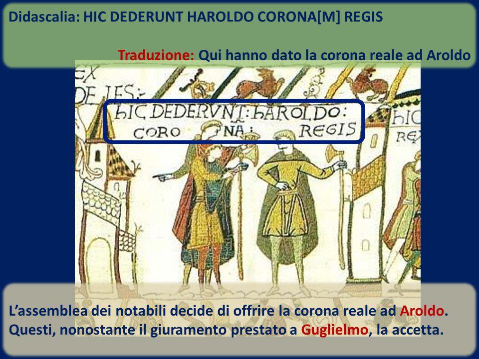 L'assemblea dei notabili decide di offrire la corona reale ad Aroldo. Questi, nonostante il giuramento prestato a Guglielmo, la accetta. Didascalia: H