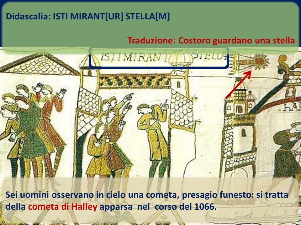 Sei uomini osservano in cielo una cometa, presagio funesto: si tratta della cometa di Halley apparsa nel corso del 1066. Didascalia: ISTI MIRANT[UR] S