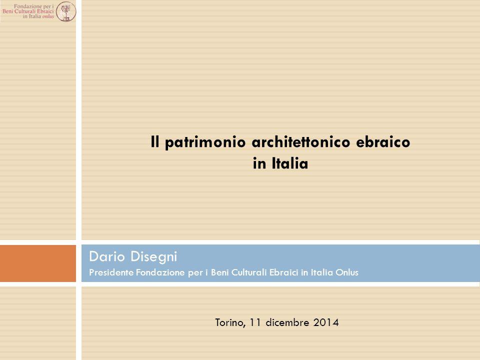 Dario Disegni Presidente Fondazione per i Beni Culturali Ebraici in Italia Onlus Il patrimonio architettonico ebraico in Italia Torino, 11 dicembre 20