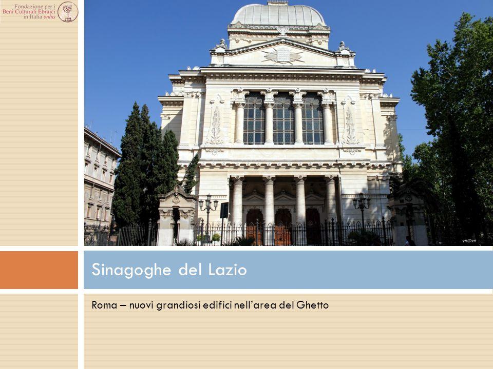 Roma – nuovi grandiosi edifici nell'area del Ghetto Sinagoghe del Lazio