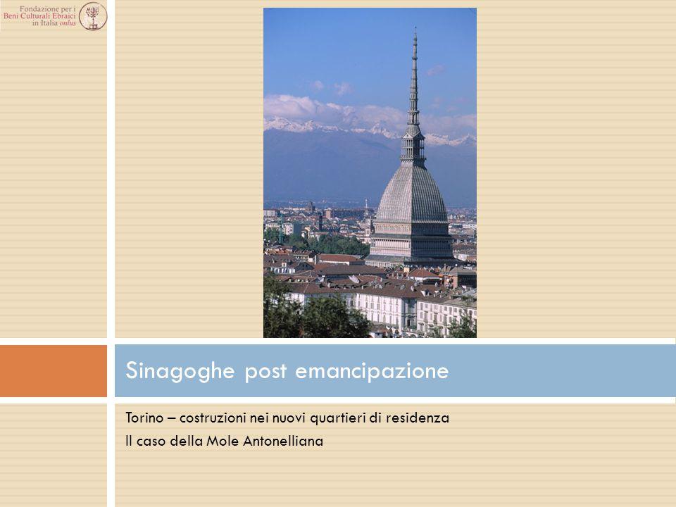 Torino – costruzioni nei nuovi quartieri di residenza Il caso della Mole Antonelliana Sinagoghe post emancipazione