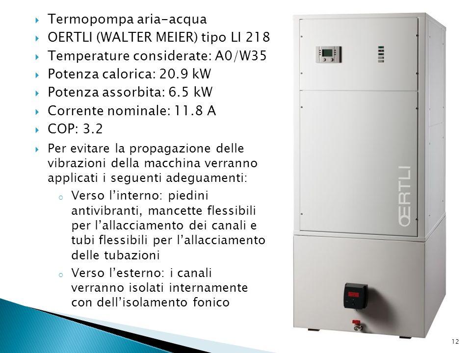  Termopompa aria-acqua  OERTLI (WALTER MEIER) tipo LI 218  Temperature considerate: A0/W35  Potenza calorica: 20.9 kW  Potenza assorbita: 6.5 kW