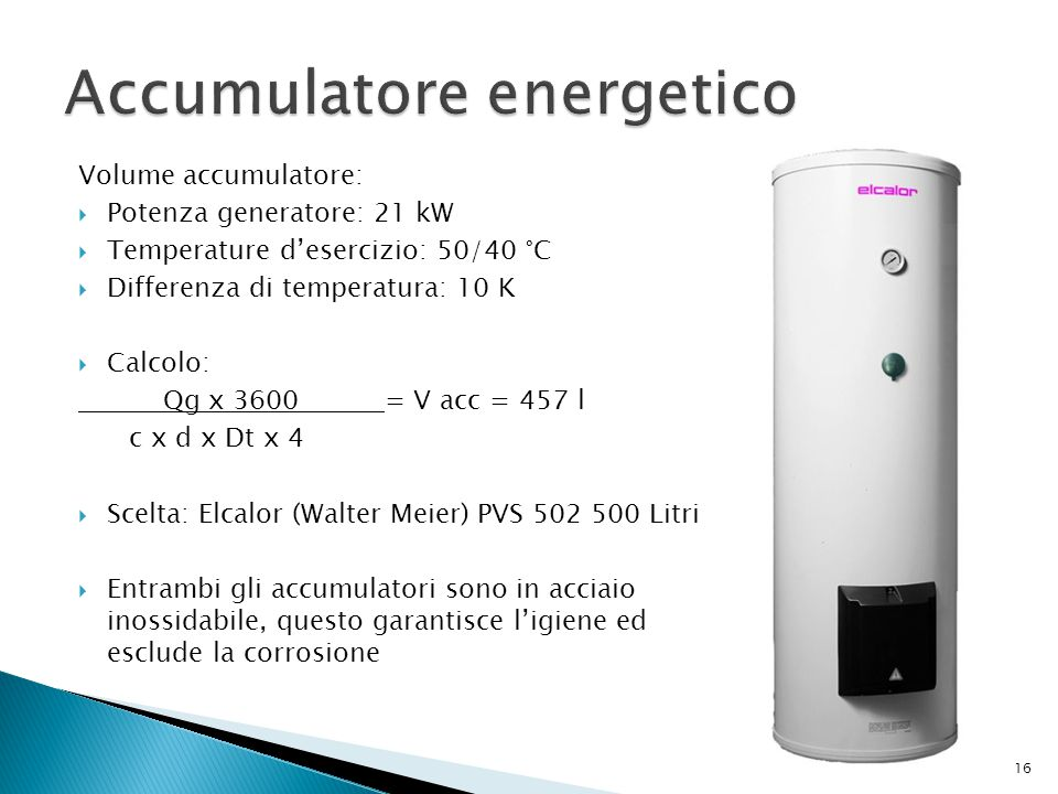 Volume accumulatore:  Potenza generatore: 21 kW  Temperature d'esercizio: 50/40 °C  Differenza di temperatura: 10 K  Calcolo: Qg x 3600 = V acc =