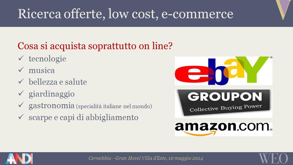 Cernobbio - Gran Hotel Villa d'Este, 10 maggio 2014 Ricerca offerte, low cost, e-commerce Cosa si acquista soprattutto on line.