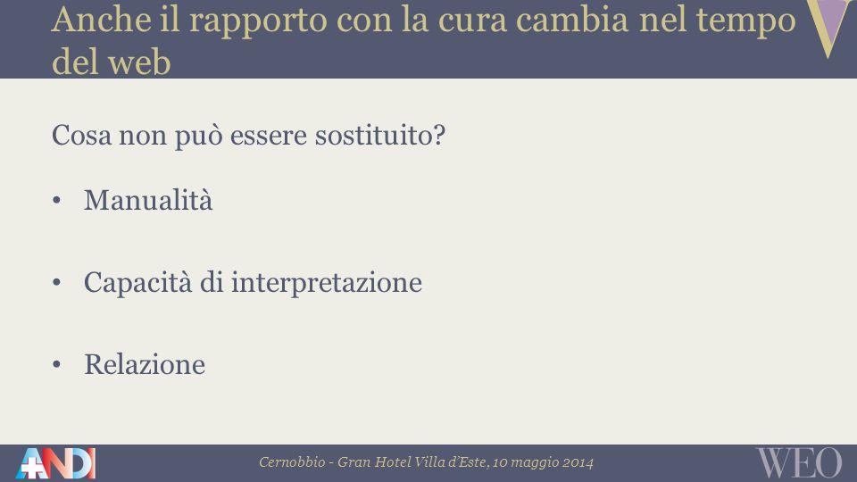 Cernobbio - Gran Hotel Villa d'Este, 10 maggio 2014 Anche il rapporto con la cura cambia nel tempo del web Cosa non può essere sostituito.
