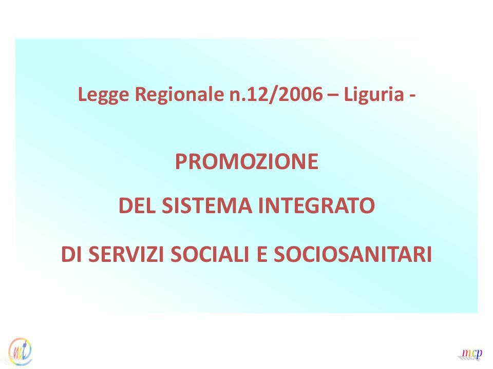 Legge Regionale n.12/2006 – Liguria - PROMOZIONE DEL SISTEMA INTEGRATO DI SERVIZI SOCIALI E SOCIOSANITARI