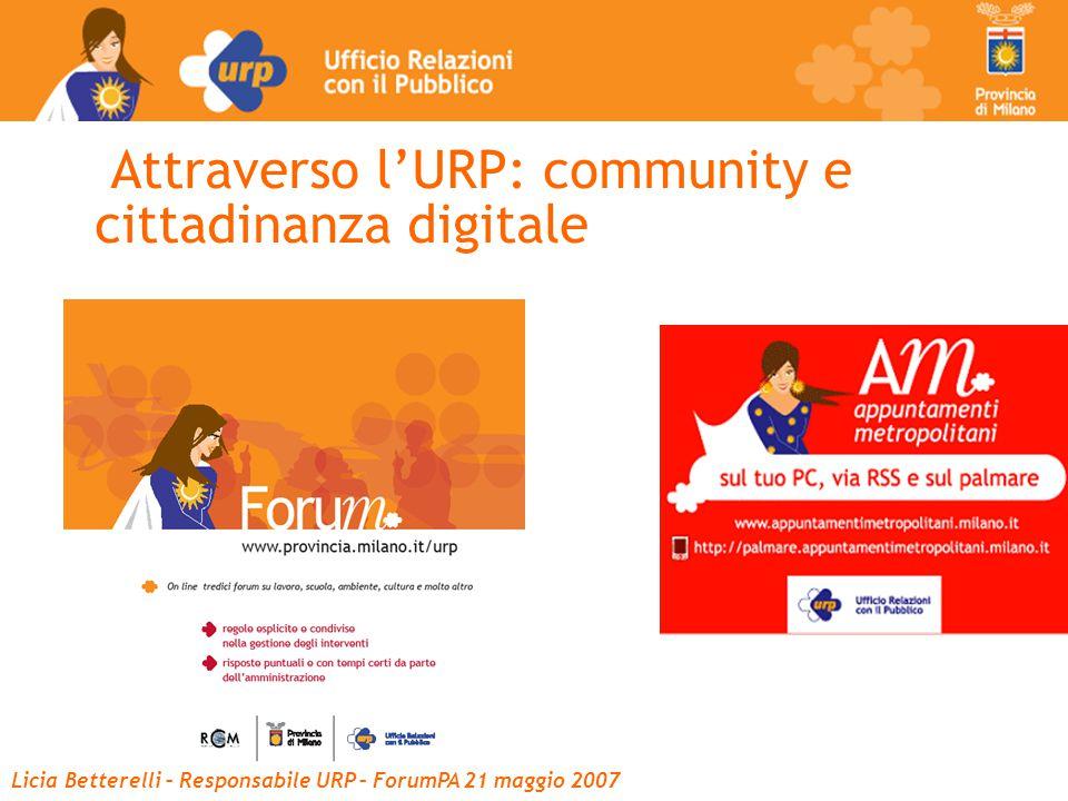 Licia Betterelli – Responsabile URP – ForumPA 21 maggio 2007 Attraverso l'URP: community e cittadinanza digitale