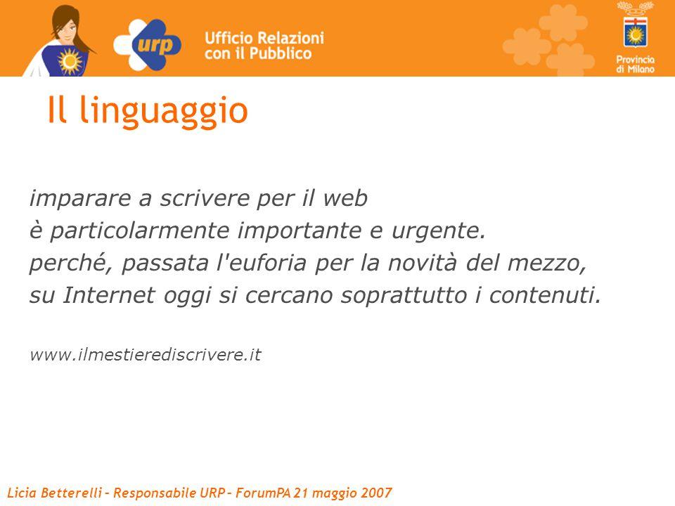 Licia Betterelli – Responsabile URP – ForumPA 21 maggio 2007 Il linguaggio imparare a scrivere per il web è particolarmente importante e urgente.