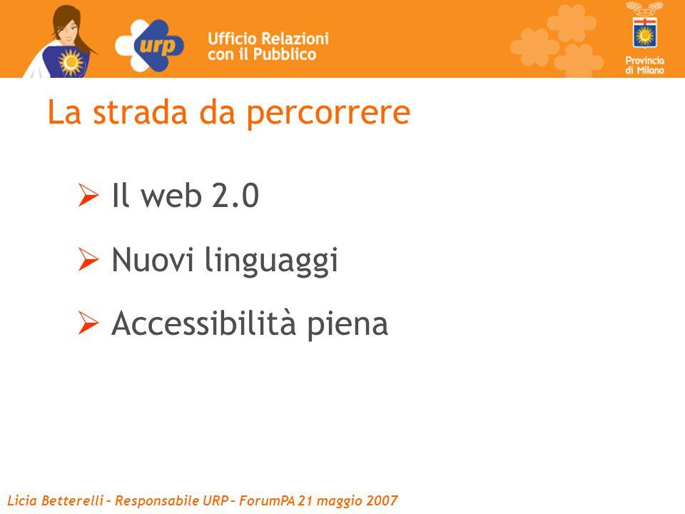 La strada da percorrere  Il web 2.0  Nuovi linguaggi  Accessibilità piena