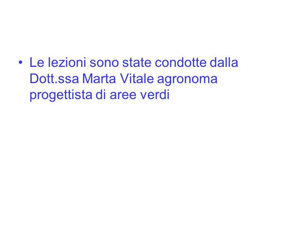 Le lezioni sono state condotte dalla Dott.ssa Marta Vitale agronoma progettista di aree verdi