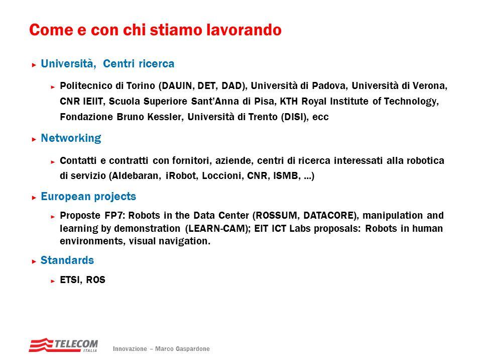 Come e con chi stiamo lavorando Innovazione – Marco Gaspardone ► Università, Centri ricerca ► Politecnico di Torino (DAUIN, DET, DAD), Università di P