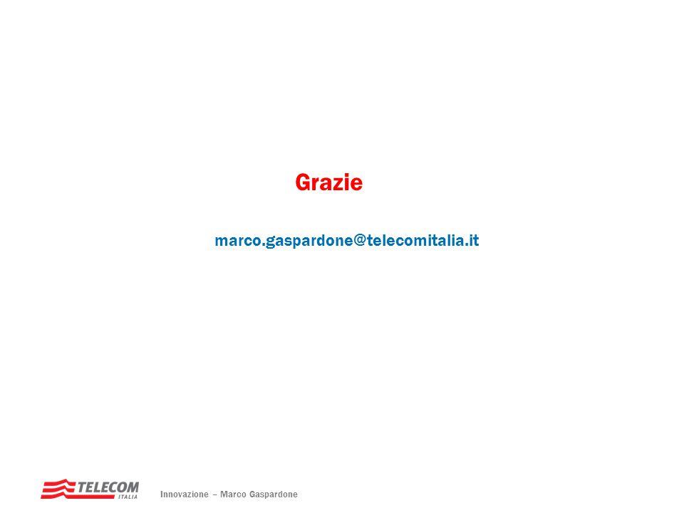 Grazie Innovazione – Marco Gaspardone marco.gaspardone@telecomitalia.it