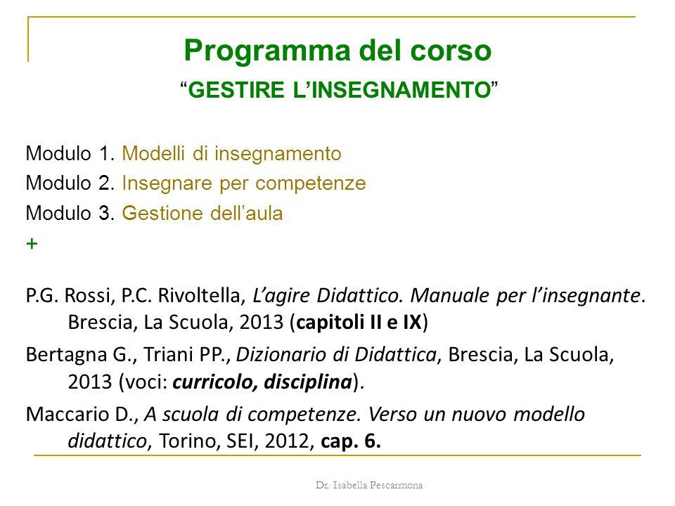 """Programma del corso """"GESTIRE L'INSEGNAMENTO"""" Modulo 1. Modelli di insegnamento Modulo 2. Insegnare per competenze Modulo 3. Gestione dell'aula + P.G."""