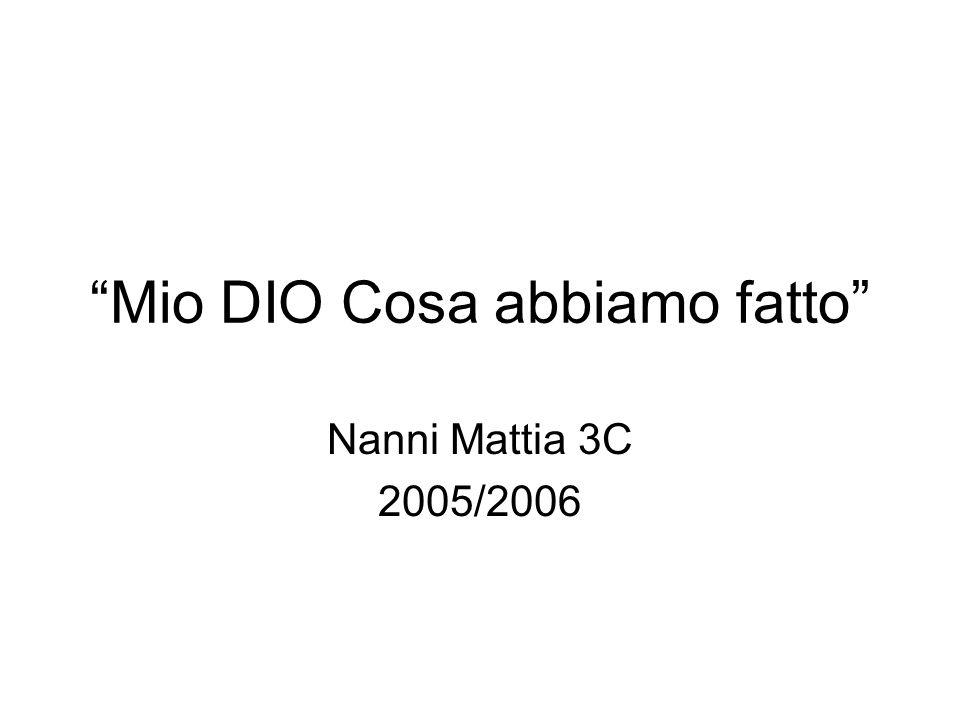"""""""Mio DIO Cosa abbiamo fatto"""" Nanni Mattia 3C 2005/2006"""