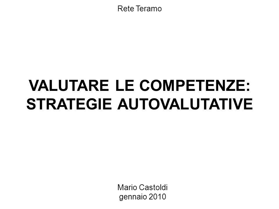 Mario Castoldi gennaio 2010 Rete Teramo VALUTARE LE COMPETENZE: STRATEGIE AUTOVALUTATIVE