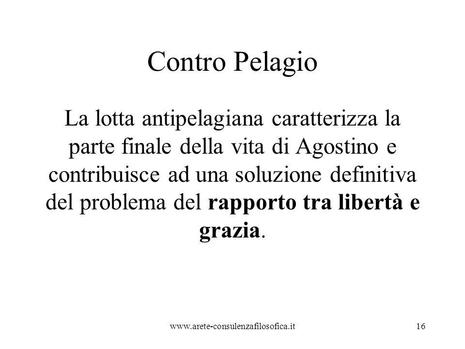 Contro Pelagio La lotta antipelagiana caratterizza la parte finale della vita di Agostino e contribuisce ad una soluzione definitiva del problema del rapporto tra libertà e grazia.
