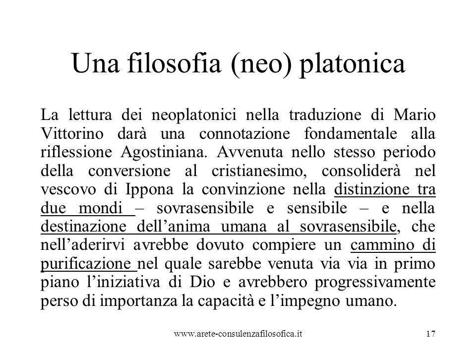 Una filosofia (neo) platonica La lettura dei neoplatonici nella traduzione di Mario Vittorino darà una connotazione fondamentale alla riflessione Agostiniana.