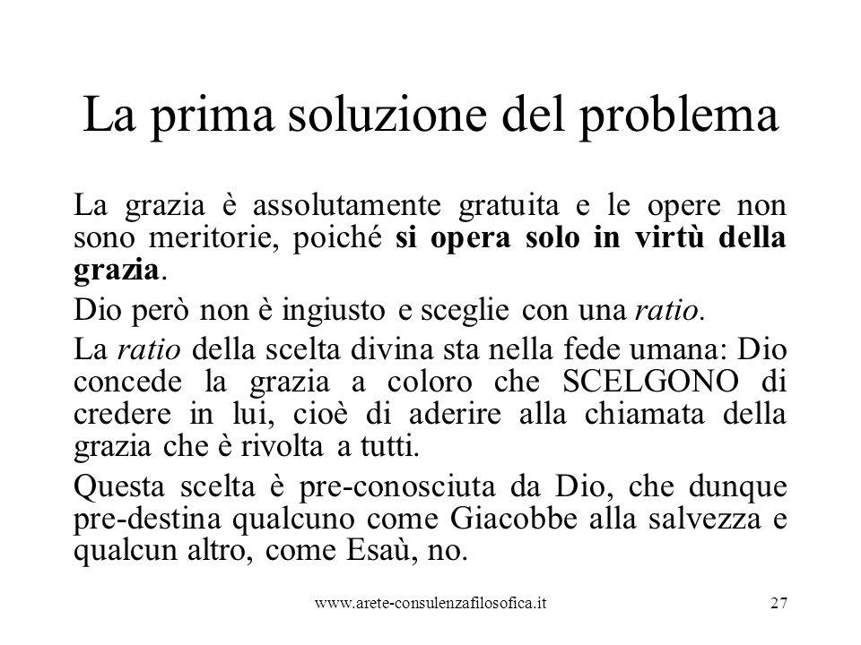 La prima soluzione del problema La grazia è assolutamente gratuita e le opere non sono meritorie, poiché si opera solo in virtù della grazia.