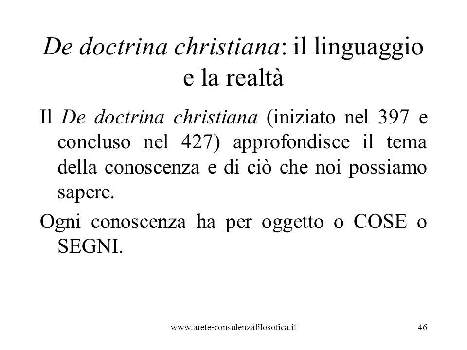 De doctrina christiana: il linguaggio e la realtà Il De doctrina christiana (iniziato nel 397 e concluso nel 427) approfondisce il tema della conoscenza e di ciò che noi possiamo sapere.