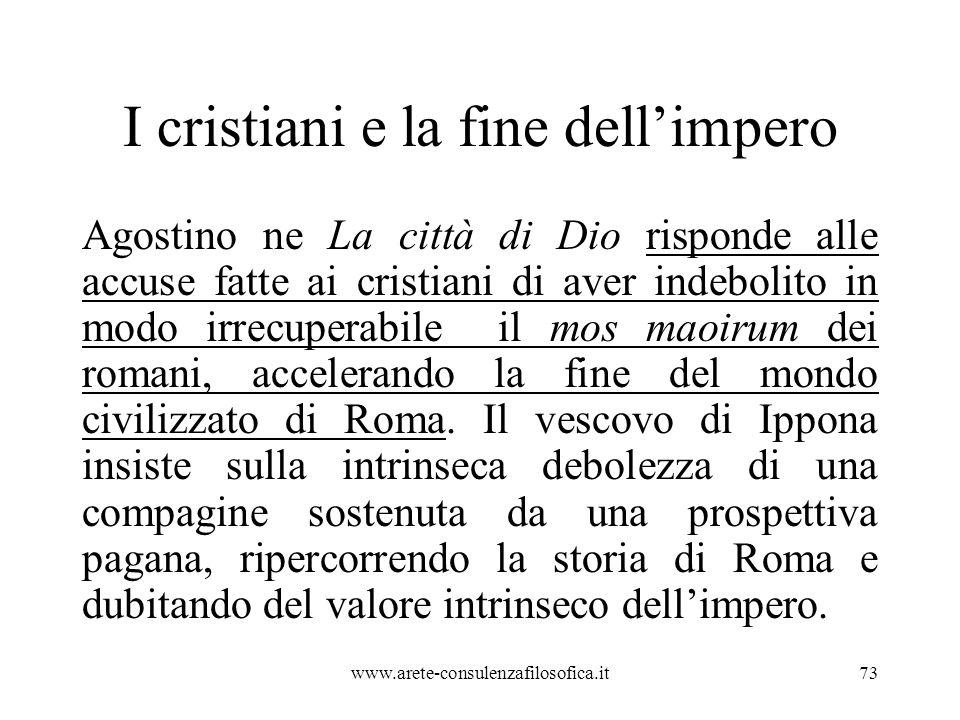 I cristiani e la fine dell'impero Agostino ne La città di Dio risponde alle accuse fatte ai cristiani di aver indebolito in modo irrecuperabile il mos maoirum dei romani, accelerando la fine del mondo civilizzato di Roma.
