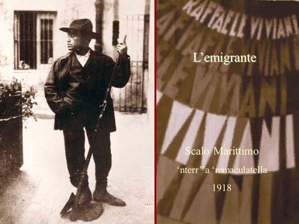 Scalo Marittimo 'nterr''a 'mmaculatella 1918 L'emigrante