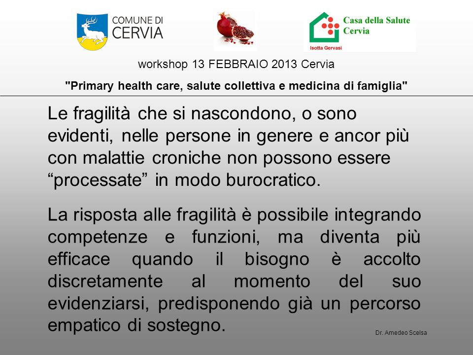 workshop 13 FEBBRAIO 2013 Cervia Primary health care, salute collettiva e medicina di famiglia Le fragilità è necessario che siano processate empaticamente Dr.